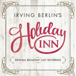 Post image for CD Review: IRVING BERLIN'S HOLIDAY INN (Original Broadway Cast on Ghostlight Records)