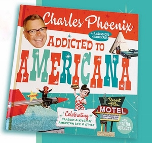 Post image for Book Review: ADDICTED TO AMERICANA (Charles Phoenix / Prospect Park Books)