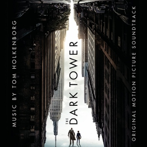 Post image for CD Review: THE DARK TOWER (Motion Picture Soundtrack by Tom Holkenborg)