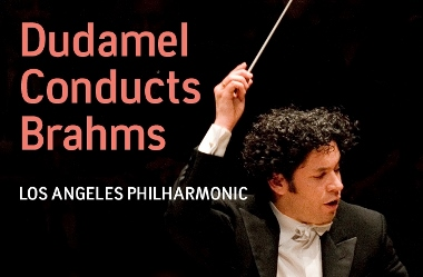 Post image for Los Angeles Music Review: DUDAMEL CONDUCTS BRAHMS (Los Angeles Philharmonic)