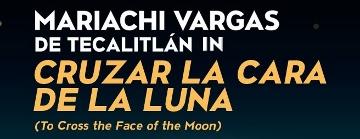 Post image for Los Angeles Opera Preview: CRUZAR LA CARA DE LA LUNA (The Soraya in Northridge)