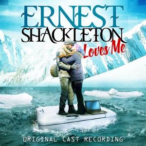 Post image for CD Review: ERNEST SHACKLETON LOVES ME (Original Cast Recording)