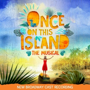 Post image for CD Review: ONCE ON THIS ISLAND (New Broadway Cast Recording)