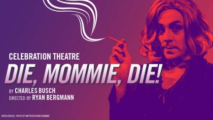 Post image for Los Angeles Theater Review: DIE, MOMMIE, DIE! (Celebration Theatre at the Kirk Douglas in Culver City)