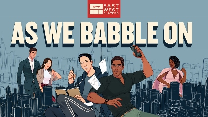 Post image for Theater Review: AS WE BABBLE ON (East West Players)