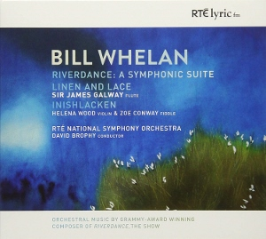Post image for CD Review: BILL WHELAN — RIVERDANCE: A SYMPHONIC SUITE (James Galway, David Brophy and the RTÉ National Symphony Orchestra)