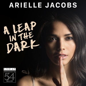 Post image for CD Review: A LEAP IN THE DARK — LIVE AT FEINSTEIN'S/54 BELOW (Arielle Jacobs)