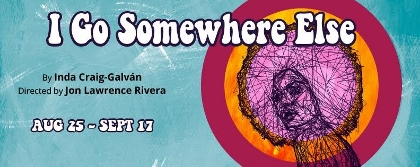 Post image for Theater Review: I GO SOMEWHERE ELSE (Playwrights' Arena at Atwater Village Theatre)