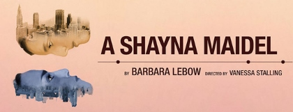 Post image for Theater Review: A SHAYNA MAIDEL (TimeLine)