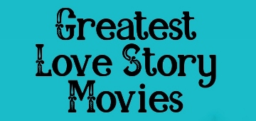 Post image for Film Review: THE FIVE ALL-TIME GREATEST LOVE STORIES IN CINEMA