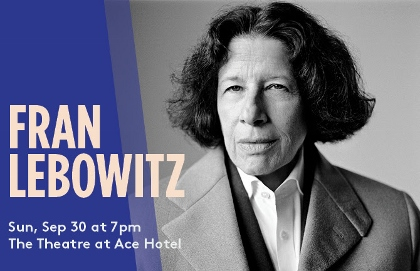 Post image for Review: FRAN LEBOWITZ (CAP UCLA's Words & Ideas Series at the Theatre at the Ace Hotel)