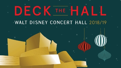 Post image for Los Angeles Music Preview: DECK THE HALL HOLIDAY CONCERTS, 2018 (Disney Hall)