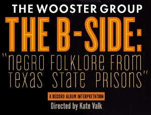 "Post image for Theater Review: THE B-SIDE: ""NEGRO FOLKLORE FROM TEXAS STATE PRISONS"" A RECORD ALBUM INTERPRETATION (Wooster Group at REDCAT)"