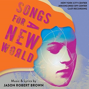 Post image for CD Review: SONGS FOR A NEW WORLD (2018 Encores! Off-Center Cast Recording)
