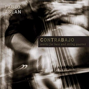 Post image for CD Review: CONTRABAJO — WORKS FOR BASS AND STRING QUARTET (Pablo Aslan)