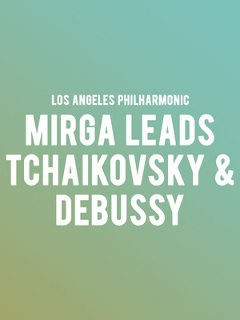 Post image for Music Review: MIRGA LEADS TCHAIKOVSKY & DEBUSSY (LA Phil)