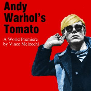 Post image for Interview: VINCE MELOCCHI (writer of world premiere ANDY WARHOL'S TOMATO at Pacific Resident Theatre)