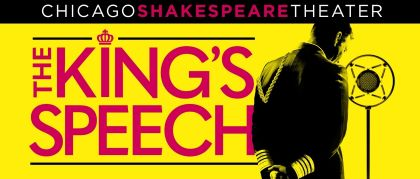 Post image for Theater Review: THE KING'S SPEECH (The Yard at Chicago Shakespeare)