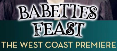 Post image for Theater Review: BABETTE'S FEAST (Lamb's Players Theatre in San Diego)