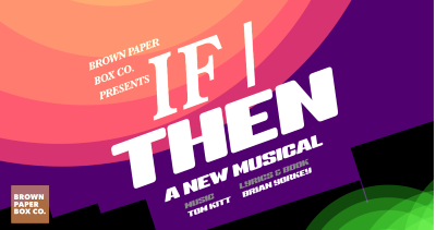 Post image for Theater Review: IF/THEN (Brown Paper Box Co.)