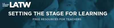 Post image for Theater Extras: SETTING THE STAGE FOR LEARNING (L.A. Theatre Works)