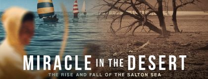 Post image for Film Preview: MIRACLE IN THE DESERT: THE RISE AND FALL OF THE SALTON SEA (directed by Greg Bassenian)