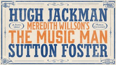 Post image for Broadway: THE MUSIC MAN (Starring Hugh Jackman and Sutton Foster — New Dates and the Story Behind the Original)