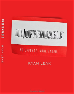 Post image for Book Review: UNOFFENDABLE: NO OFFENSE. NONE TAKEN. (Ryan Leak)