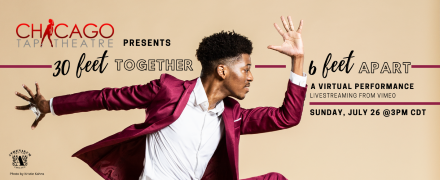 Post image for Dance Preview: 30 FEET TOGETHER, 6 FEET APART (Chicago Tap Theatre streaming ONE performance only July 26 at 3 CST)