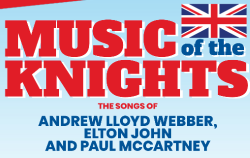 Post image for Concert Preview: MUSIC OF THE KNIGHTS: THE SONGS OF ANDREW LLOYD WEBBER, ELTON JOHN & PAUL MCCARTNEY (Rubicon Theatre at Ventura Fairgrounds)
