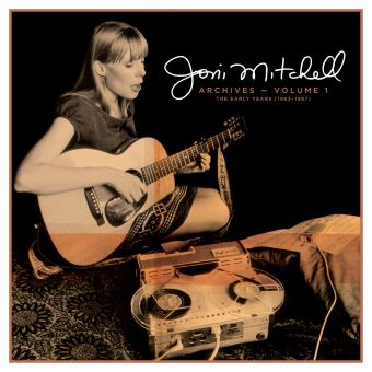 Post image for Album Review: JONI MITCHELL ARCHIVES VOL. 1: THE EARLY YEARS (1963-1967)