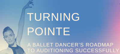 Post image for Dance Feature: TURNING POINTE: THE BALLET DANCER'S ROADMAP TO AUDITIONING SUCCESSFULLY (Theresa Farrell)