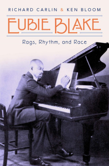 Post image for Book Review: EUBIE BLAKE — RAGS, RHYTHM AND RACE (Richard Carlin & Ken Bloom)