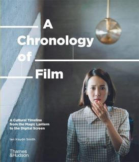 Post image for Book Review: A CHRONOLOGY OF FILM: A CULTURAL TIMELINE AFROM THE MAGIC LANTERN TO NETFLIX (Ian Haydn Smith)