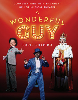 Post image for Book: A WONDERFUL GUY: CONVERSATIONS  WITH THE GREAT MEN OF MUSICAL THEATER (Edited by Eddie Shapiro)