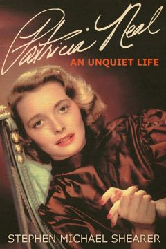 Post image for Book Review: PATRICIA NEAL: AN UNQUIET LIFE (Stephen Miller Shearer; updated)