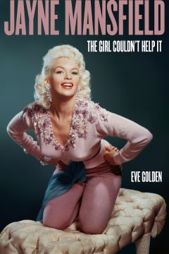 Post image for Book Review: JAYNE MANSFIELD: THE GIRL COULDN'T HELP IT (Eve Golden)