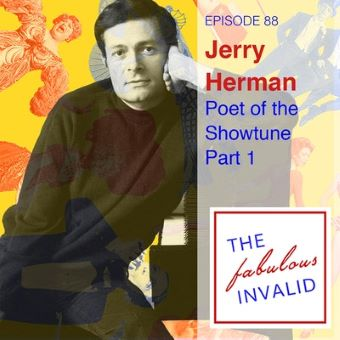 Post image for Broadway Podcast: JERRY HERMAN: POET OF THE SHOWTUNE (The Fabulous Invalid)