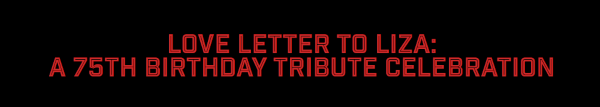 Post image for Theater: LOVE LETTER TO LIZA:  A 75TH BIRTHDAY TRIBUTE CELEBRATION