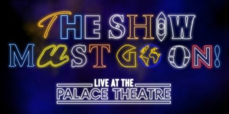 Post image for London Theatre: THE SHOW MUST GO ON! LIVE (Palace Theatre)