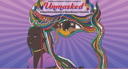 Post image for Virtual Theater: UNMASKED: A THEATRICAL CELEBRATION OF BLACK WOMEN'S LIBERATION (Wallis, Black Rebirth Collective)