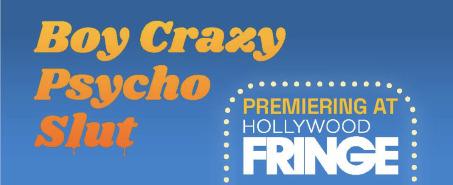 Post image for Upcoming Theater: BOY CRAZY PSYCHO SLUT (2021 Hollywood Fringe Festival)